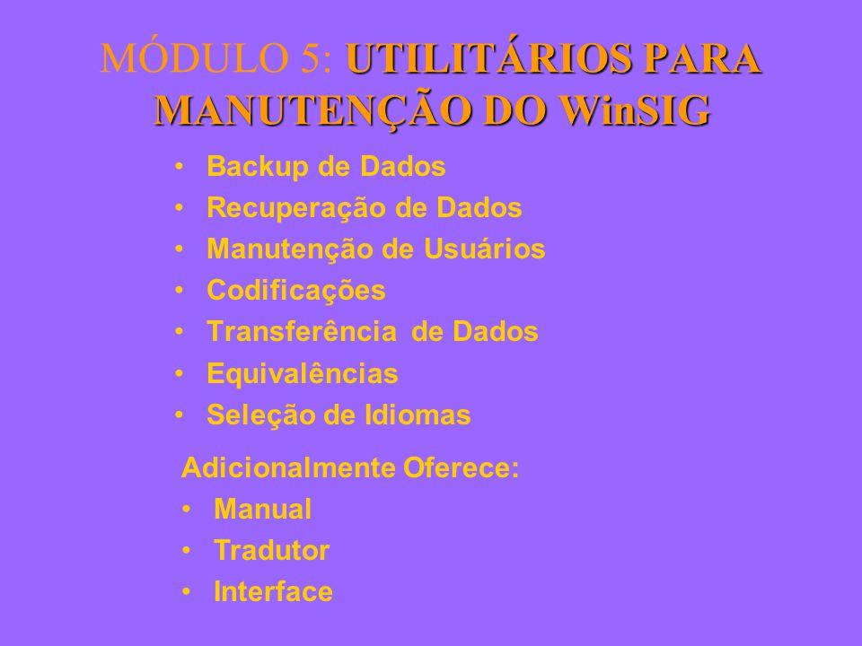 UTILITÁRIOS PARA MANUTENÇÃO DO WinSIG MÓDULO 5: UTILITÁRIOS PARA MANUTENÇÃO DO WinSIG Backup de Dados Recuperação de Dados Manutenção de Usuários Codificações Transferência de Dados Equivalências Seleção de Idiomas Adicionalmente Oferece: Manual Tradutor Interface