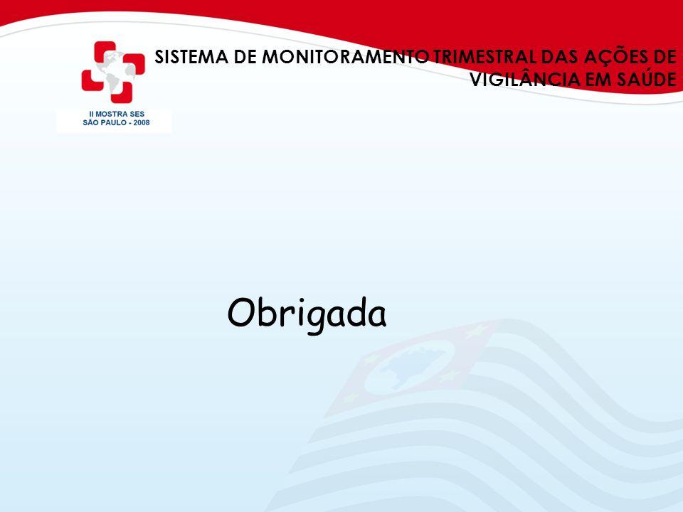SISTEMA DE MONITORAMENTO TRIMESTRAL DAS AÇÕES DE VIGILÂNCIA EM SAÚDE Obrigada
