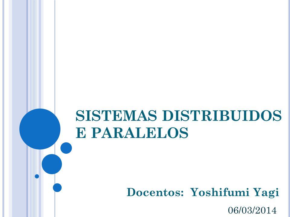 SISTEMAS DISTRIBUIDOS E PARALELOS Docentos: Yoshifumi Yagi 06/03/2014