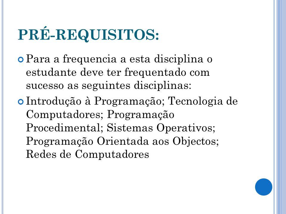 PRÉ-REQUISITOS: Para a frequencia a esta disciplina o estudante deve ter frequentado com sucesso as seguintes disciplinas: Introdução à Programação; T