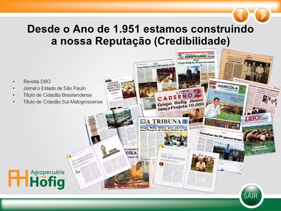 Desde o Ano de 1.951 estamos construindo a nossa Reputação (Credibilidade) Revista DBO Jornal o Estado de São Paulo Título de Cidadão Brasilandense Tí