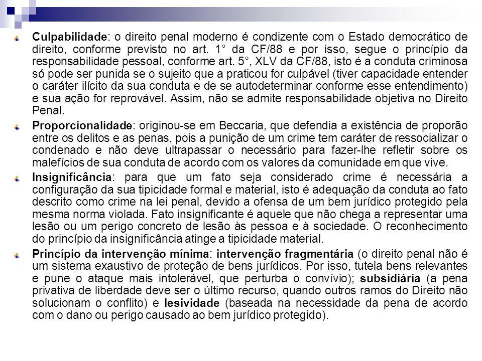 Culpabilidade: o direito penal moderno é condizente com o Estado democrático de direito, conforme previsto no art. 1° da CF/88 e por isso, segue o pri