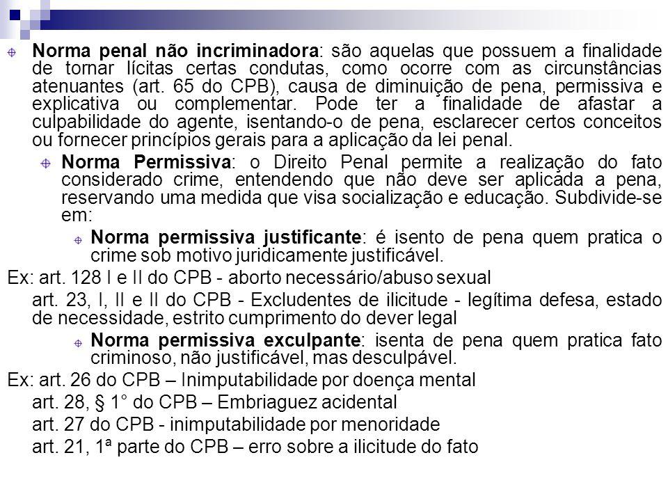 Norma penal não incriminadora: são aquelas que possuem a finalidade de tornar lícitas certas condutas, como ocorre com as circunstâncias atenuantes (a