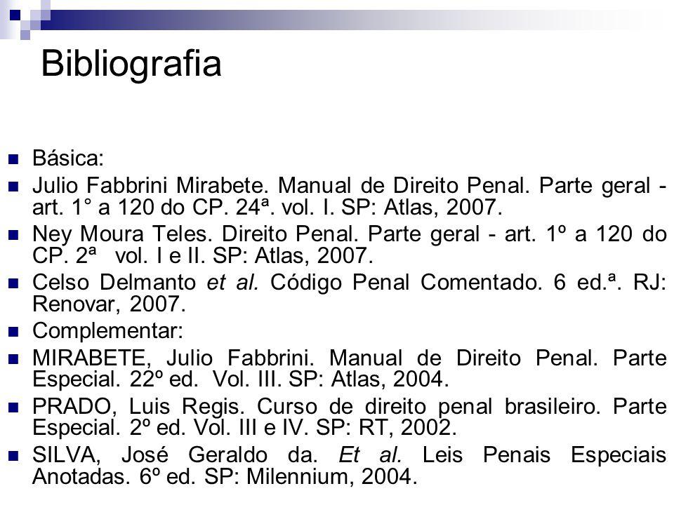 Bibliografia Básica: Julio Fabbrini Mirabete. Manual de Direito Penal. Parte geral - art. 1° a 120 do CP. 24ª. vol. I. SP: Atlas, 2007. Ney Moura Tele