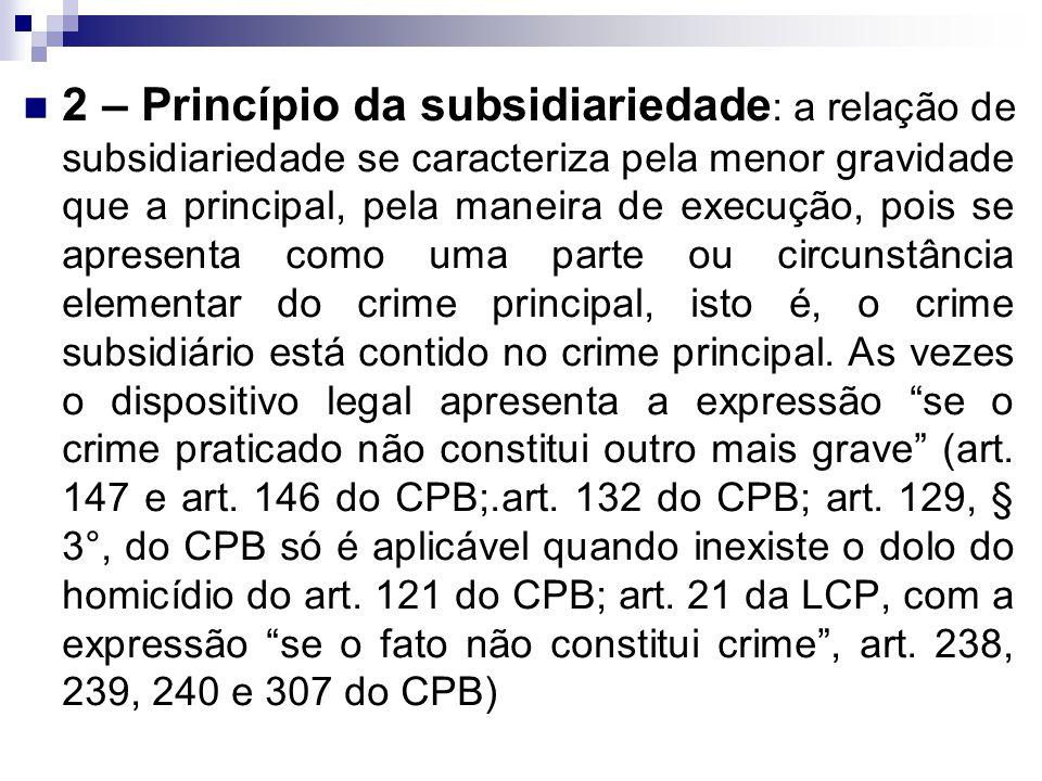 2 – Princípio da subsidiariedade : a relação de subsidiariedade se caracteriza pela menor gravidade que a principal, pela maneira de execução, pois se