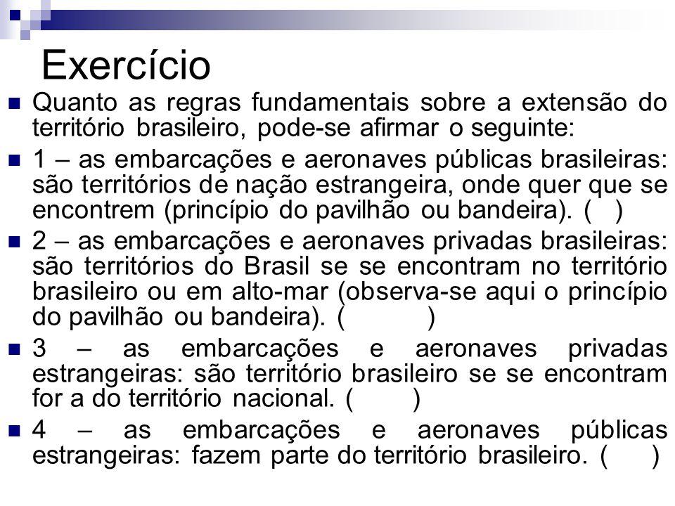 Exercício Quanto as regras fundamentais sobre a extensão do território brasileiro, pode-se afirmar o seguinte: 1 – as embarcações e aeronaves públicas