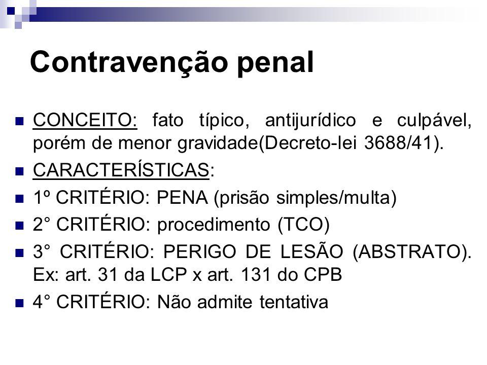 Contravenção penal CONCEITO: fato típico, antijurídico e culpável, porém de menor gravidade(Decreto-lei 3688/41). CARACTERÍSTICAS: 1º CRITÉRIO: PENA (