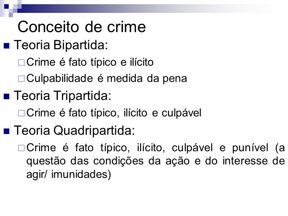 Conceito de crime Teoria Bipartida:  Crime é fato típico e ilícito  Culpabilidade é medida da pena Teoria Tripartida:  Crime é fato típico, ilícito