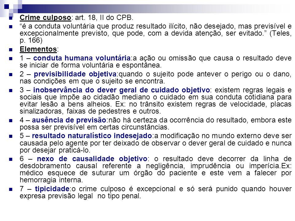 """Crime culposo: art. 18, II do CPB. """"é a conduta voluntária que produz resultado ilícito, não desejado, mas previsível e excepcionalmente previsto, que"""