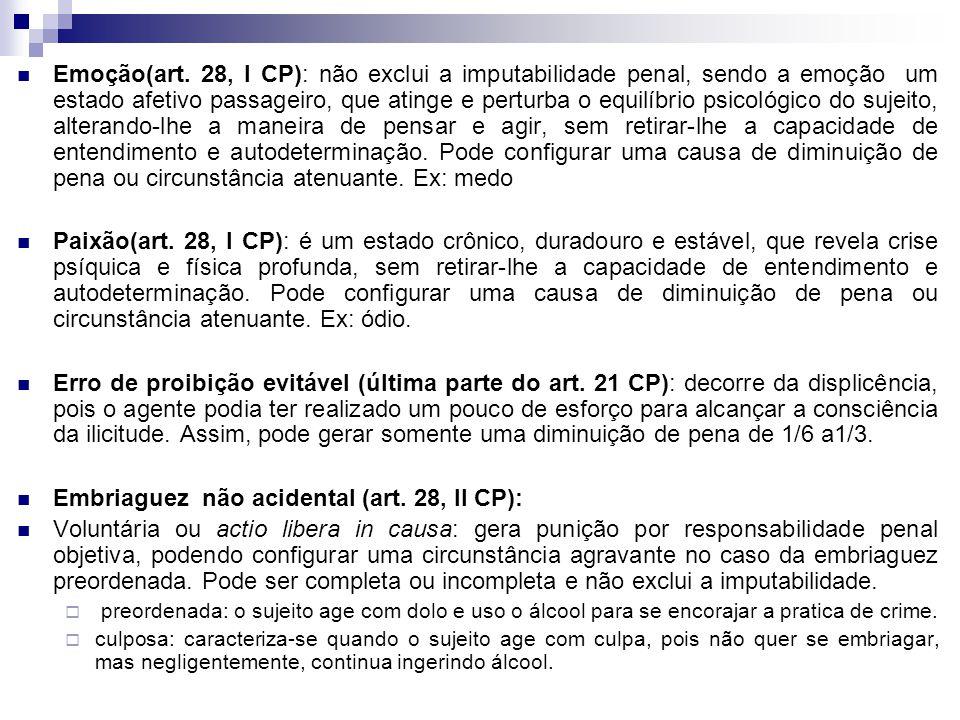 Emoção(art. 28, I CP): não exclui a imputabilidade penal, sendo a emoção um estado afetivo passageiro, que atinge e perturba o equilíbrio psicológico