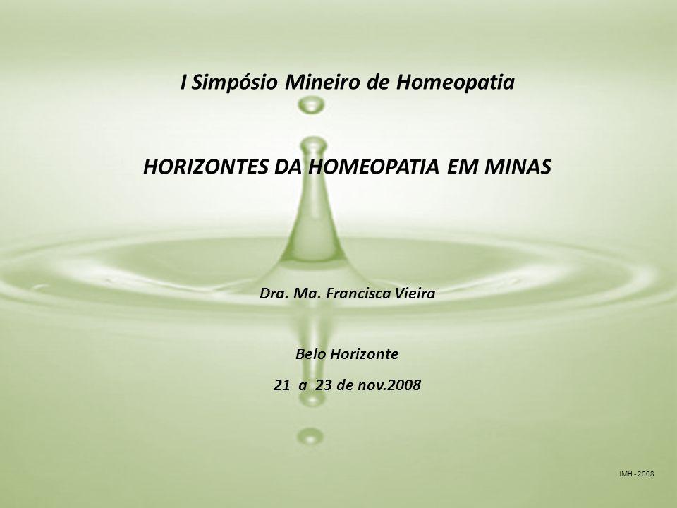 IMH - 2008 I Simpósio Mineiro de Homeopatia HORIZONTES DA HOMEOPATIA EM MINAS Dra.