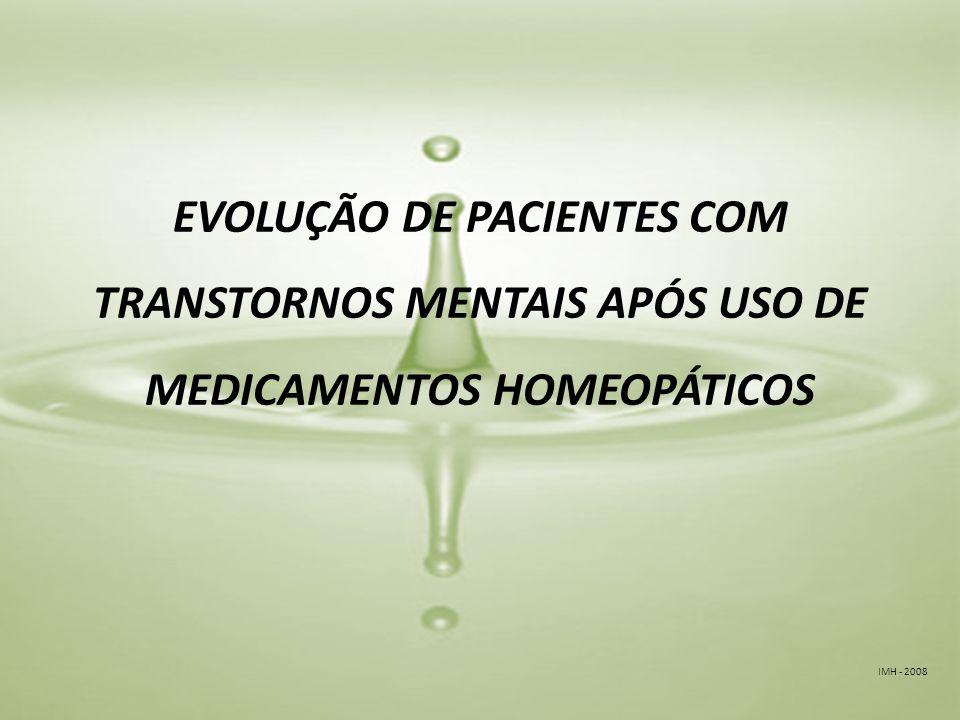 IMH - 2008 EVOLUÇÃO DE PACIENTES COM TRANSTORNOS MENTAIS APÓS USO DE MEDICAMENTOS HOMEOPÁTICOS