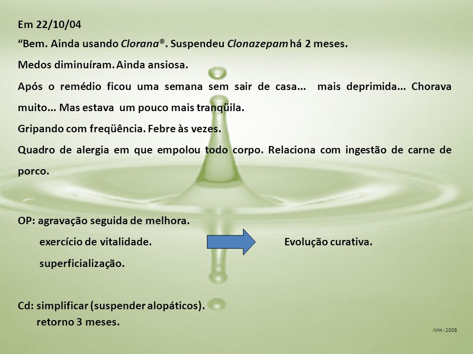 IMH - 2008 Em 22/10/04 Bem. Ainda usando Clorana®.