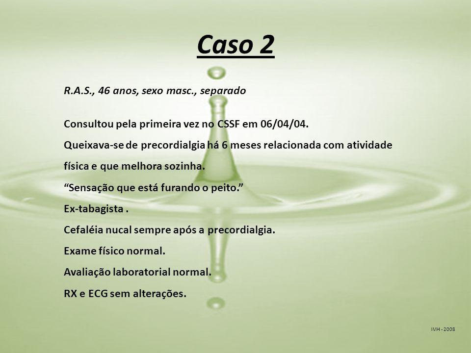 IMH - 2008 Caso 2 R.A.S., 46 anos, sexo masc., separado Consultou pela primeira vez no CSSF em 06/04/04.