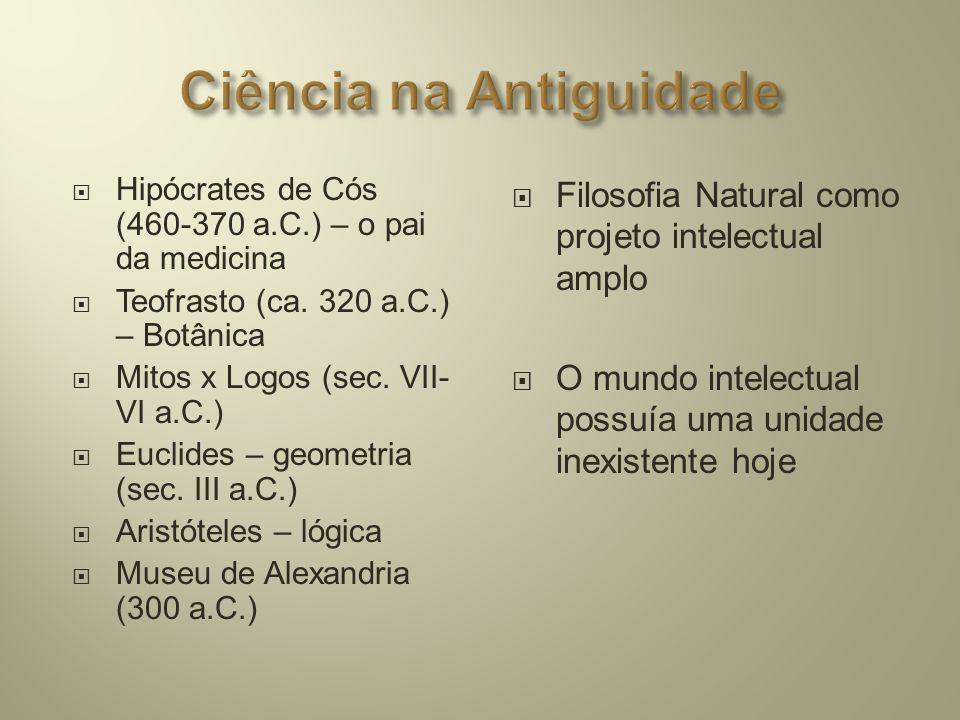  Hipócrates de Cós (460-370 a.C.) – o pai da medicina  Teofrasto (ca. 320 a.C.) – Botânica  Mitos x Logos (sec. VII- VI a.C.)  Euclides – geometri