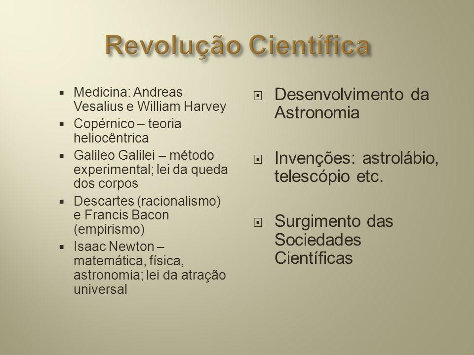  Medicina: Andreas Vesalius e William Harvey  Copérnico – teoria heliocêntrica  Galileo Galilei – método experimental; lei da queda dos corpos  De