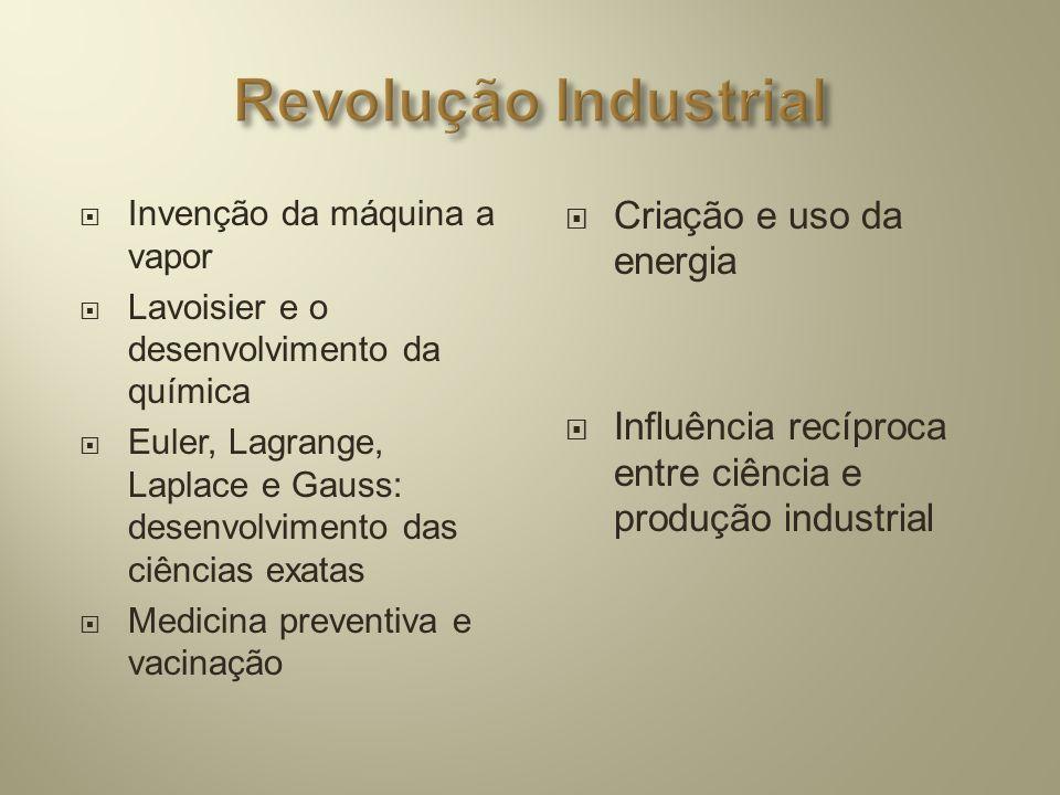  Invenção da máquina a vapor  Lavoisier e o desenvolvimento da química  Euler, Lagrange, Laplace e Gauss: desenvolvimento das ciências exatas  Med