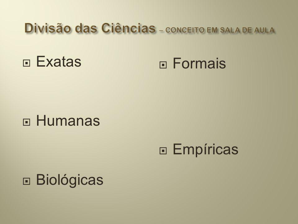  Exatas  Humanas  Biológicas  Formais  Empíricas
