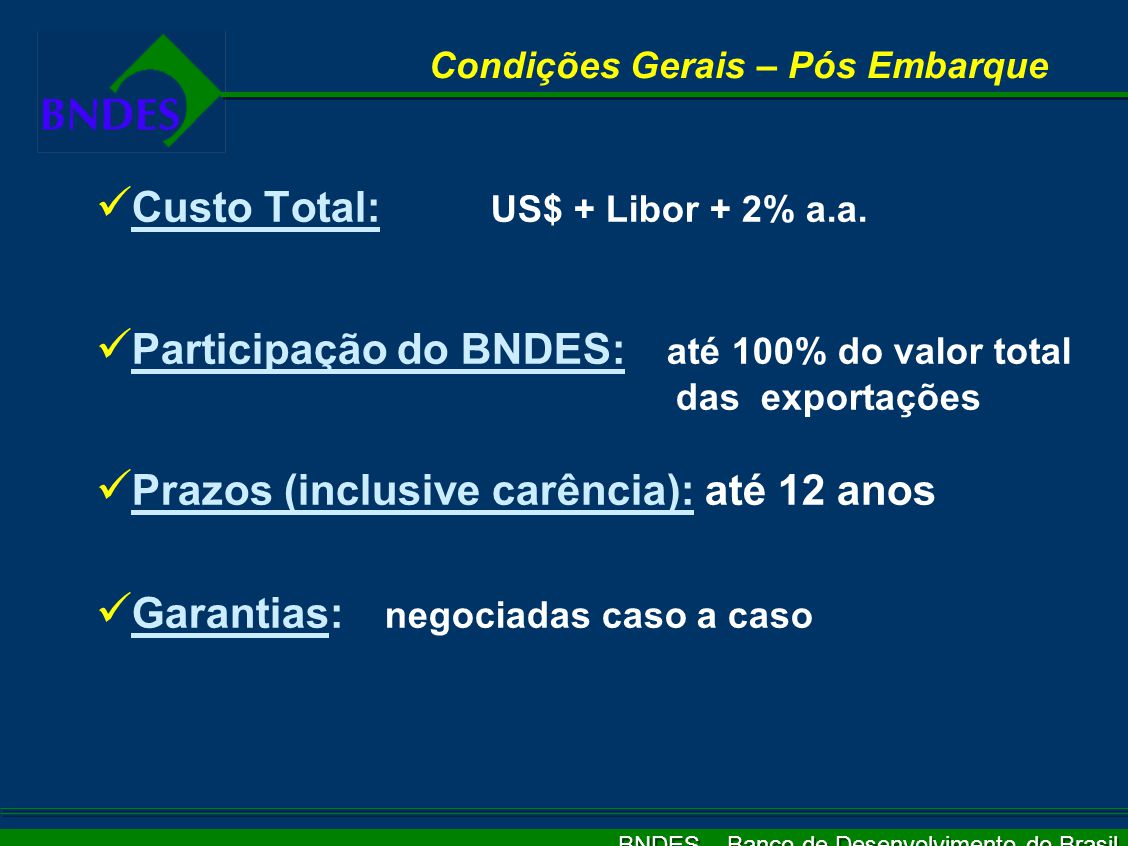 BNDES – Banco de Desenvolvimento do Brasil Produtos Linhas Pré-embarque Financia a produção (capital de giro) de bens para exportação em embarques pré