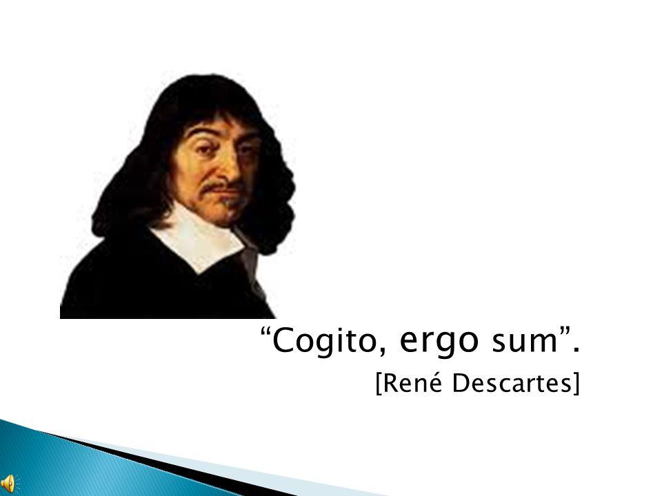 """Cogito, ergo sum"". [René Descartes]"