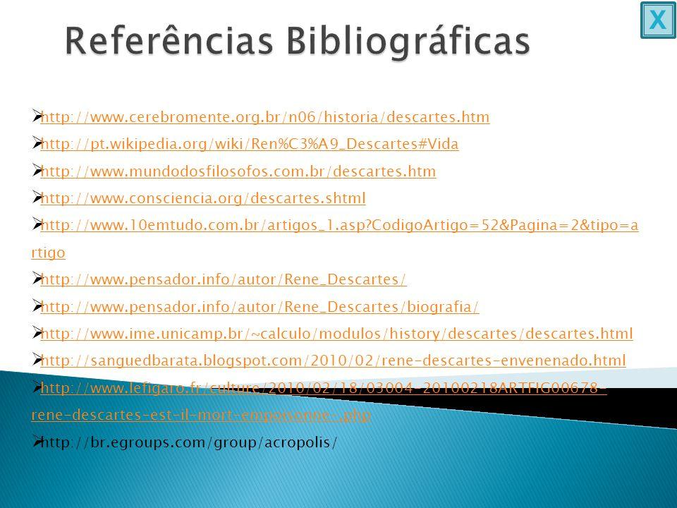  http://www.cerebromente.org.br/n06/historia/descartes.htm http://www.cerebromente.org.br/n06/historia/descartes.htm  http://pt.wikipedia.org/wiki/R