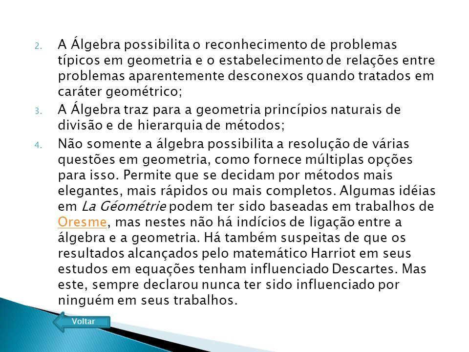 2. A Álgebra possibilita o reconhecimento de problemas típicos em geometria e o estabelecimento de relações entre problemas aparentemente desconexos q