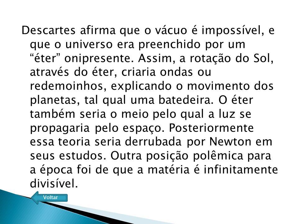 """Descartes afirma que o vácuo é impossível, e que o universo era preenchido por um """"éter"""" onipresente. Assim, a rotação do Sol, através do éter, criari"""