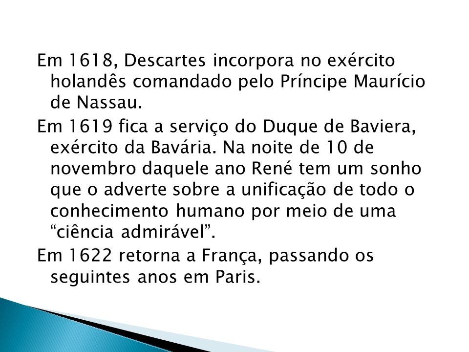 A obra Regulae ad directionem ingenii (Regras para a direção do espírito, em latim), tivera seu início em 1628.