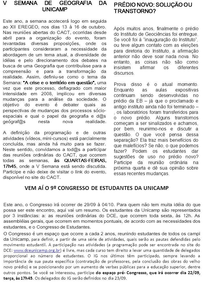 V SEMANA DE GEOGRAFIA DA UNICAMP Este ano, a semana acotecerá logo em seguida ao XII EREGEO, nos dias 13 à 16 de outubro. Nas reuniões abertas do CACT