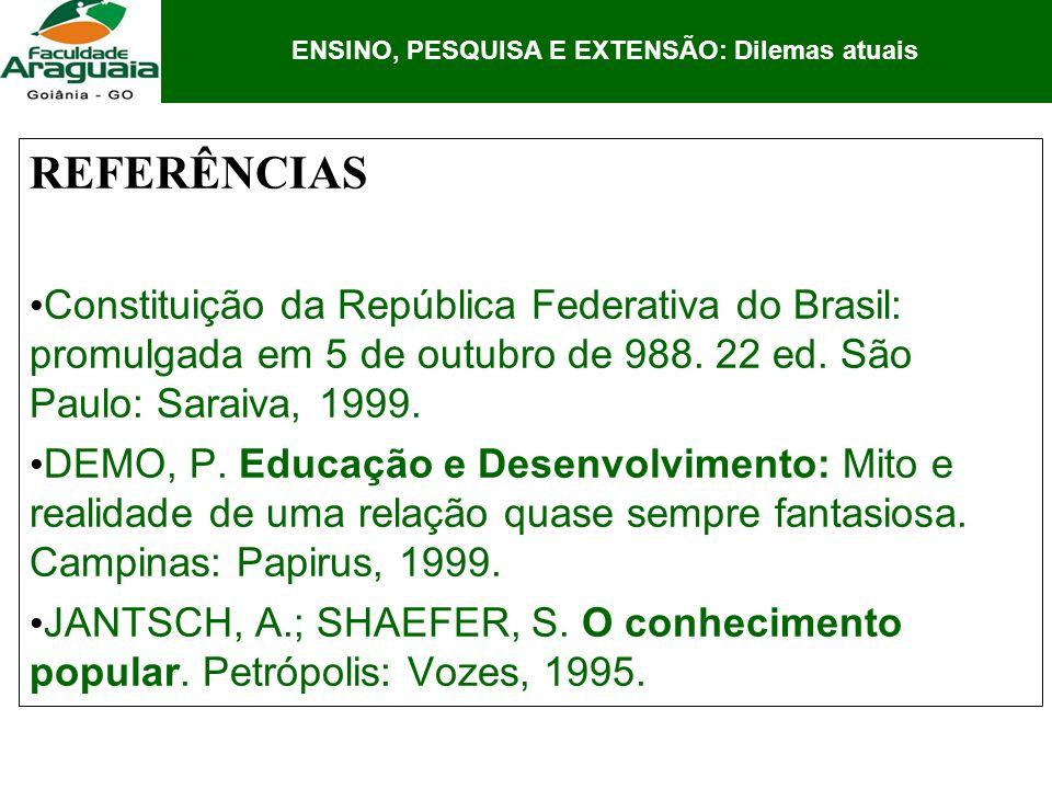 REFERÊNCIAS Constituição da República Federativa do Brasil: promulgada em 5 de outubro de 988. 22 ed. São Paulo: Saraiva, 1999. DEMO, P. Educação e De