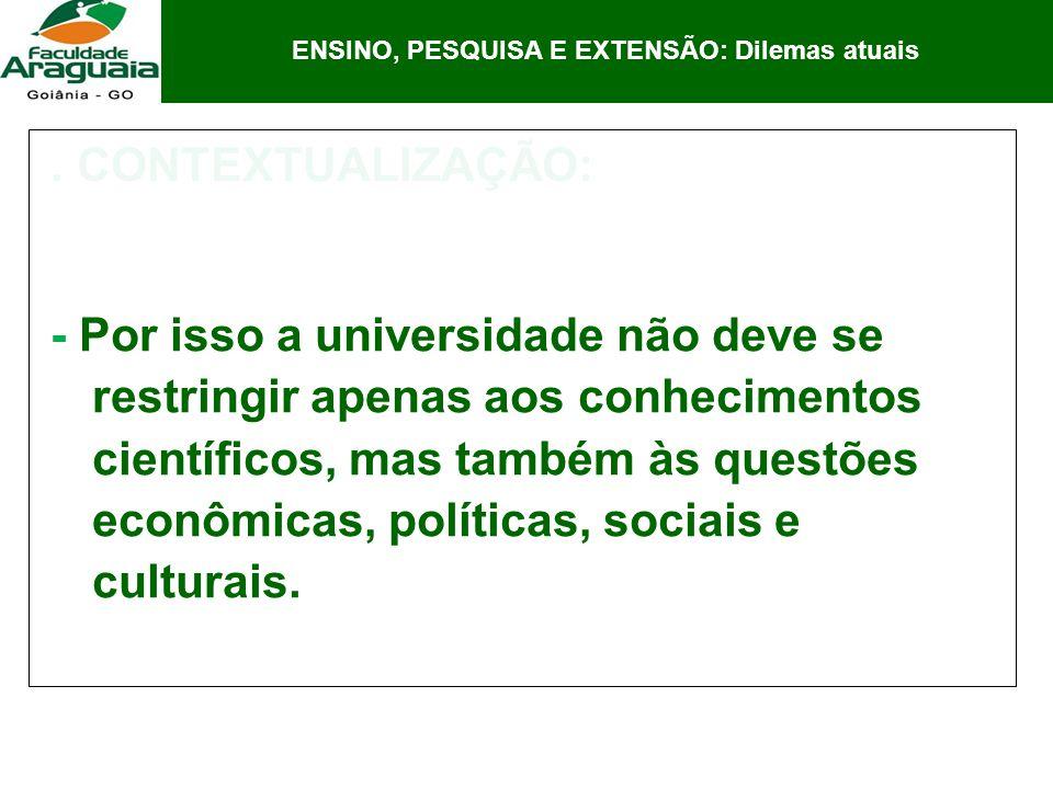. CONTEXTUALIZAÇÃO: - Por isso a universidade não deve se restringir apenas aos conhecimentos científicos, mas também às questões econômicas, política