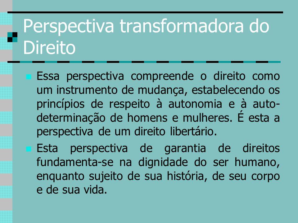 Perspectiva transformadora do Direito Essa perspectiva compreende o direito como um instrumento de mudança, estabelecendo os princípios de respeito à