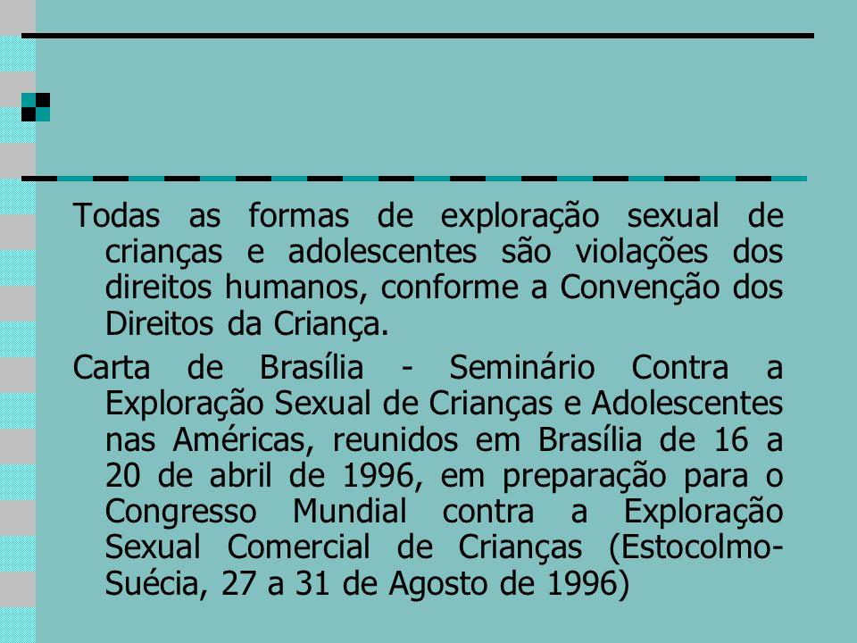 Todas as formas de exploração sexual de crianças e adolescentes são violações dos direitos humanos, conforme a Convenção dos Direitos da Criança. Cart