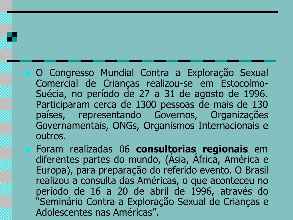 O Congresso Mundial Contra a Exploração Sexual Comercial de Crianças realizou-se em Estocolmo- Suécia, no período de 27 a 31 de agosto de 1996. Partic