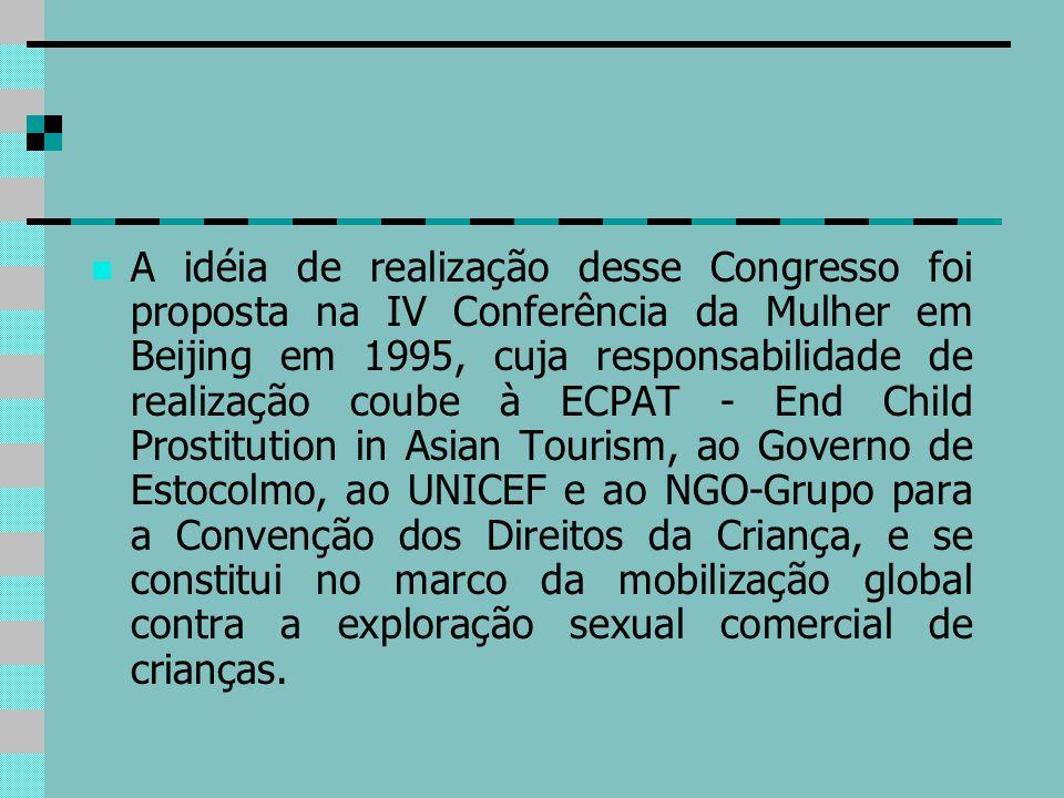 A idéia de realização desse Congresso foi proposta na IV Conferência da Mulher em Beijing em 1995, cuja responsabilidade de realização coube à ECPAT -