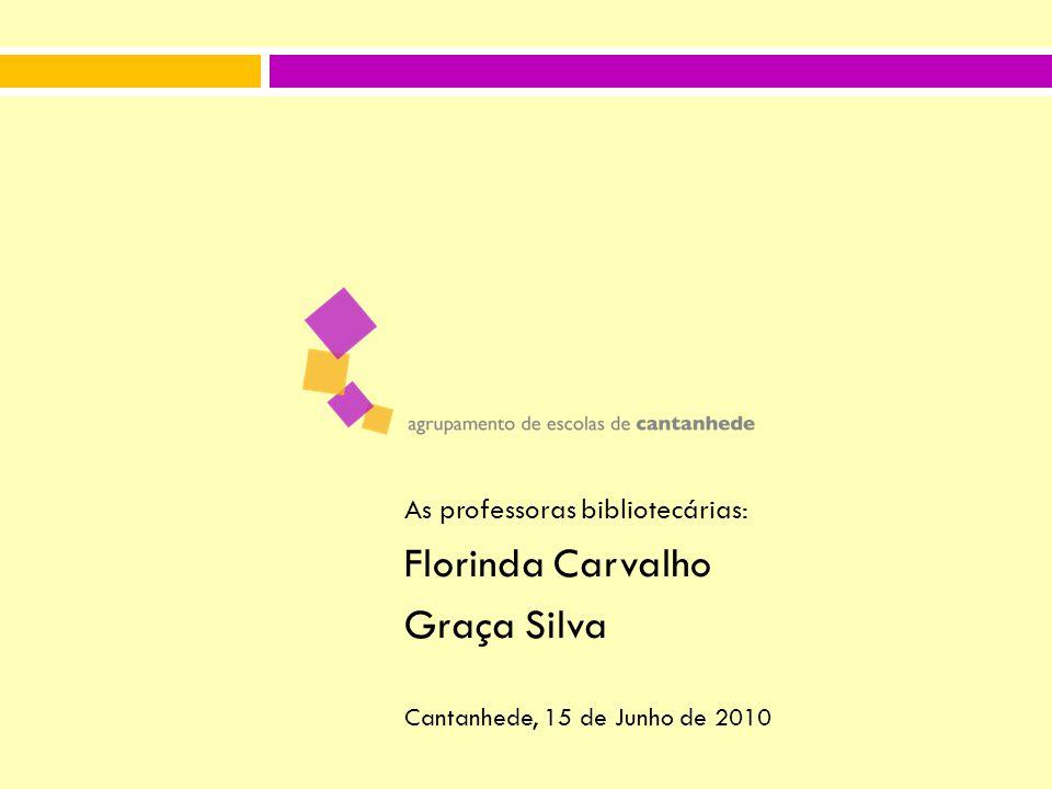 As professoras bibliotecárias: Florinda Carvalho Graça Silva Cantanhede, 15 de Junho de 2010