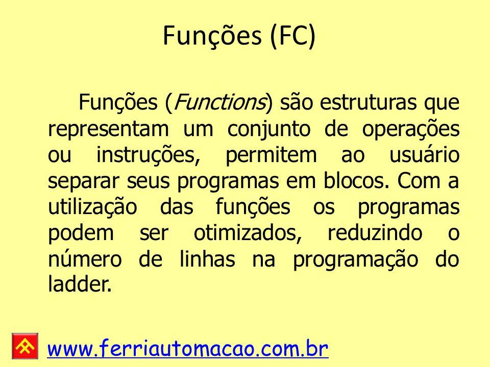 www.ferriautomacao.com.br Funções (FC) Funções (Functions) são estruturas que representam um conjunto de operações ou instruções, permitem ao usuário separar seus programas em blocos.