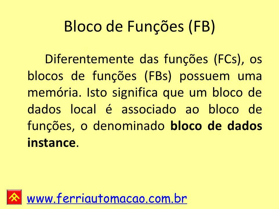 www.ferriautomacao.com.br Bloco de Funções (FB) Diferentemente das funções (FCs), os blocos de funções (FBs) possuem uma memória.