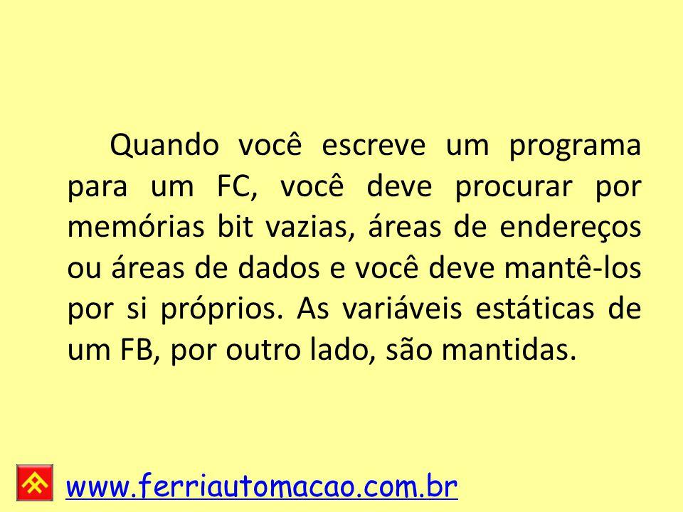www.ferriautomacao.com.br Quando você escreve um programa para um FC, você deve procurar por memórias bit vazias, áreas de endereços ou áreas de dados e você deve mantê-los por si próprios.