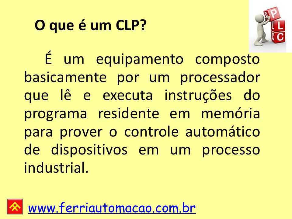 www.ferriautomacao.com.br Saída transita de 0 para 1 após tempo t quando a entrada transita de 0 para 1, se em t a entrada volta a 0, a saída também volta a 0.