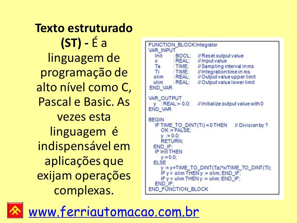www.ferriautomacao.com.br Texto estruturado (ST) - É a linguagem de programação de alto nível como C, Pascal e Basic.