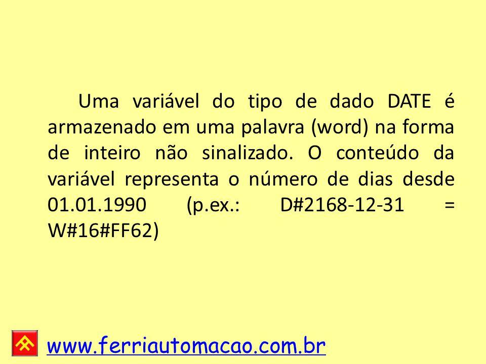 www.ferriautomacao.com.br Uma variável do tipo de dado DATE é armazenado em uma palavra (word) na forma de inteiro não sinalizado.