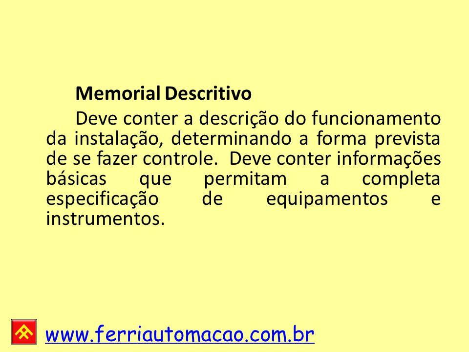 www.ferriautomacao.com.br Memorial Descritivo Deve conter a descrição do funcionamento da instalação, determinando a forma prevista de se fazer controle.