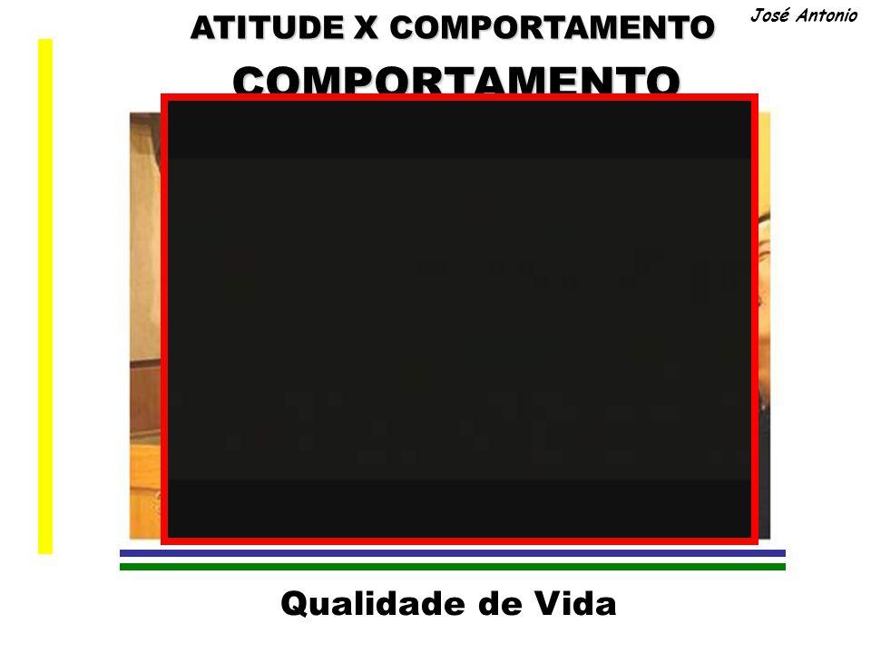 Qualidade de Vida José AntonioATITUDE ATITUDE X COMPORTAMENTO