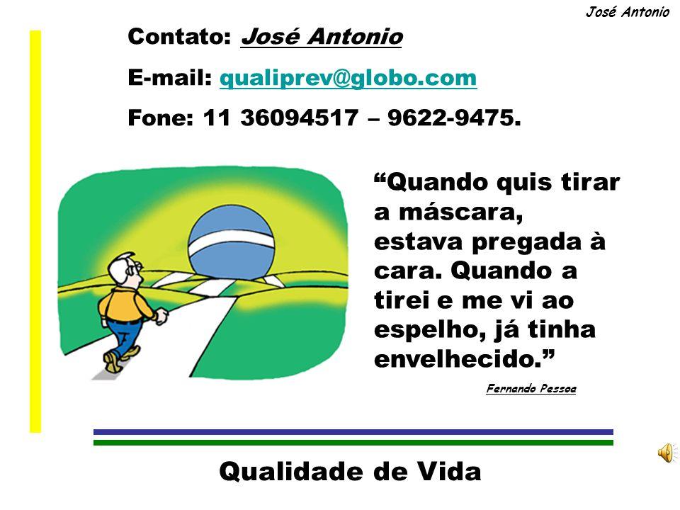 Qualidade de Vida José Antonio Nossos Valores Satisfação do Cliente Dar Cumprimento aos Compromissos Desenvolver as Pessoas Depender um do outro