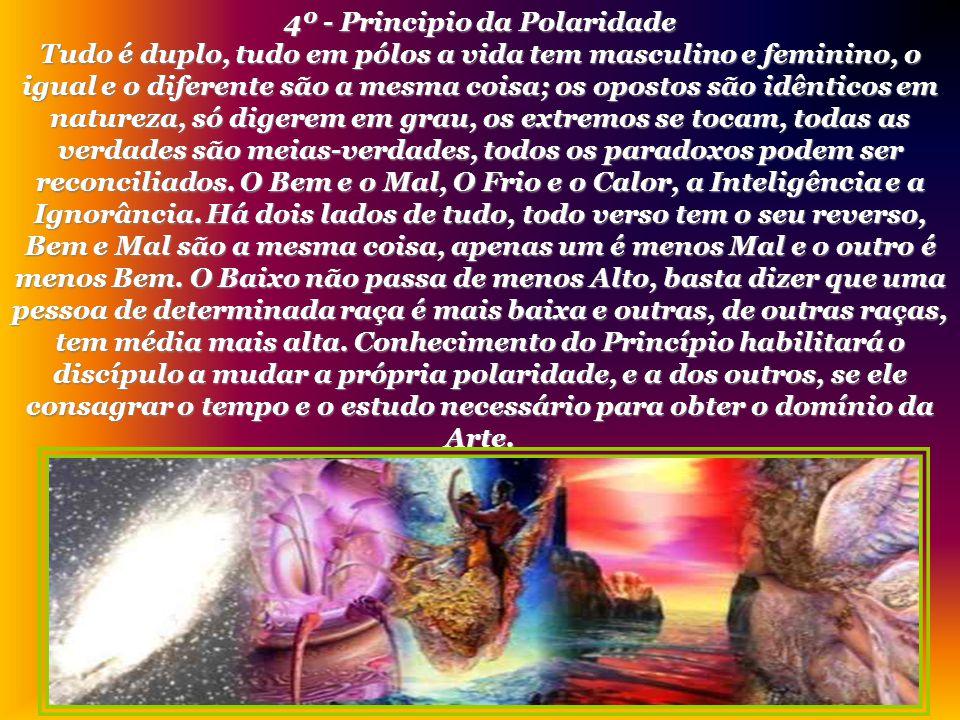 3º - Principio da Vibração Nada está parado, tudo se move tudo vibra. Aquele que compreende o Princípio da Vibração alcançou o Cetro do Poder. O dia q