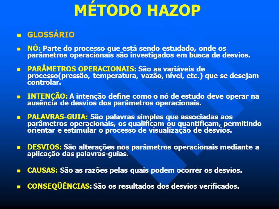 MÉTODO HAZOP GLOSSÁRIO NÓ: Parte do processo que está sendo estudado, onde os parâmetros operacionais são investigados em busca de desvios. PARÂMETROS