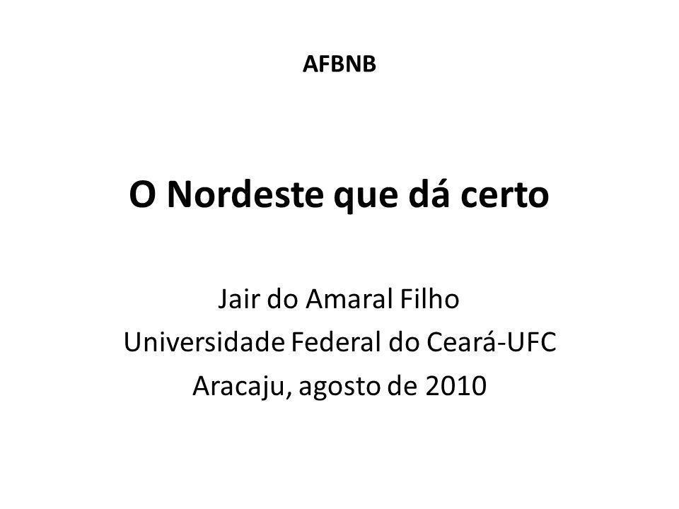 AFBNB O Nordeste que dá certo Jair do Amaral Filho Universidade Federal do Ceará-UFC Aracaju, agosto de 2010
