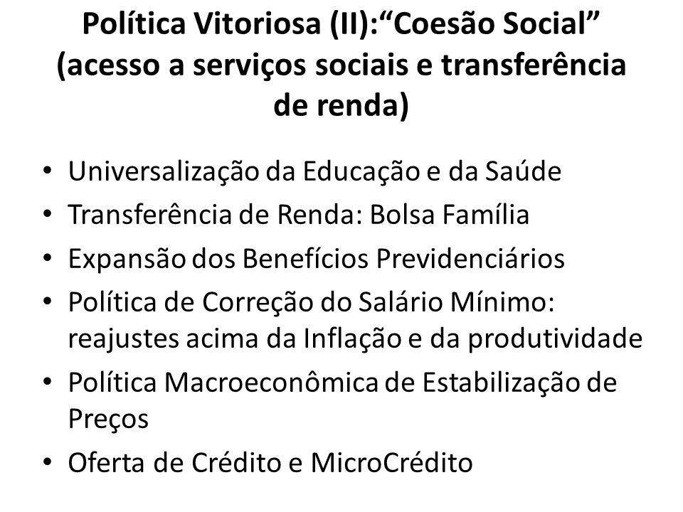 """Política Vitoriosa (II):""""Coesão Social"""" (acesso a serviços sociais e transferência de renda) Universalização da Educação e da Saúde Transferência de R"""