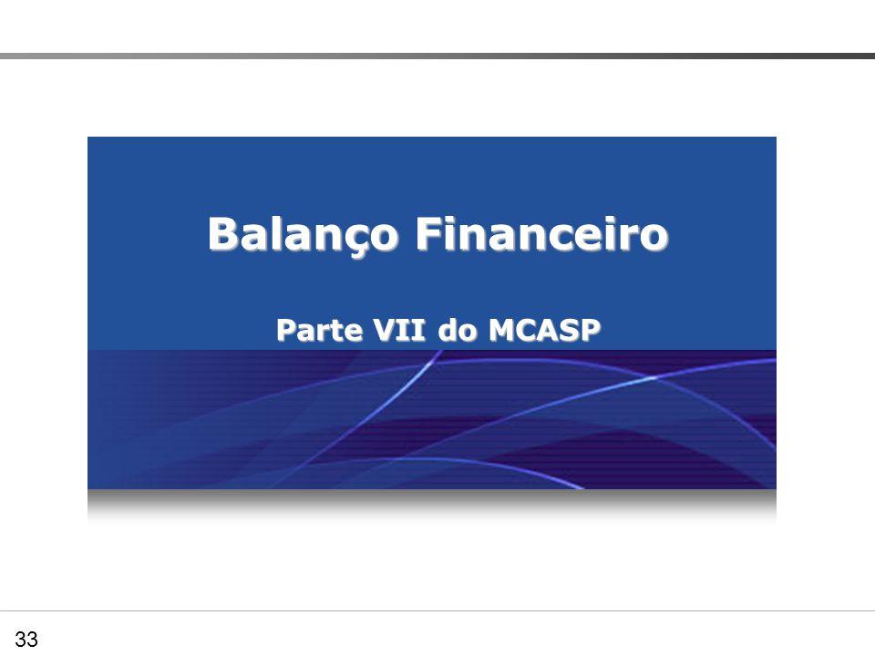 Balanço Financeiro Parte VII do MCASP Preenchendo os Quadros demonstrativos – BF 33